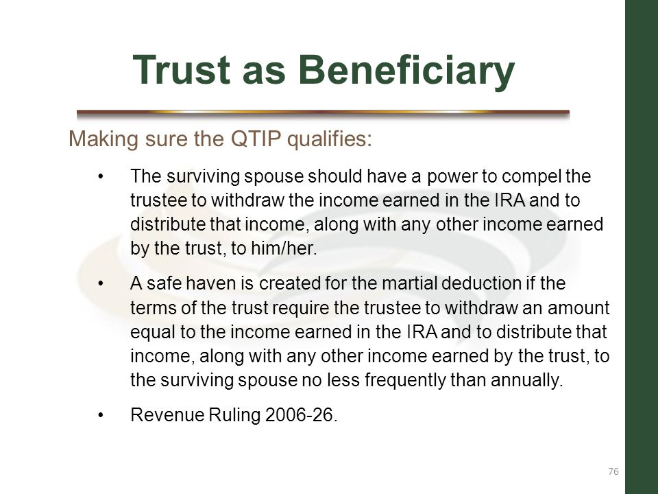 Trust as Beneficiary Making sure the QTIP qualifies: