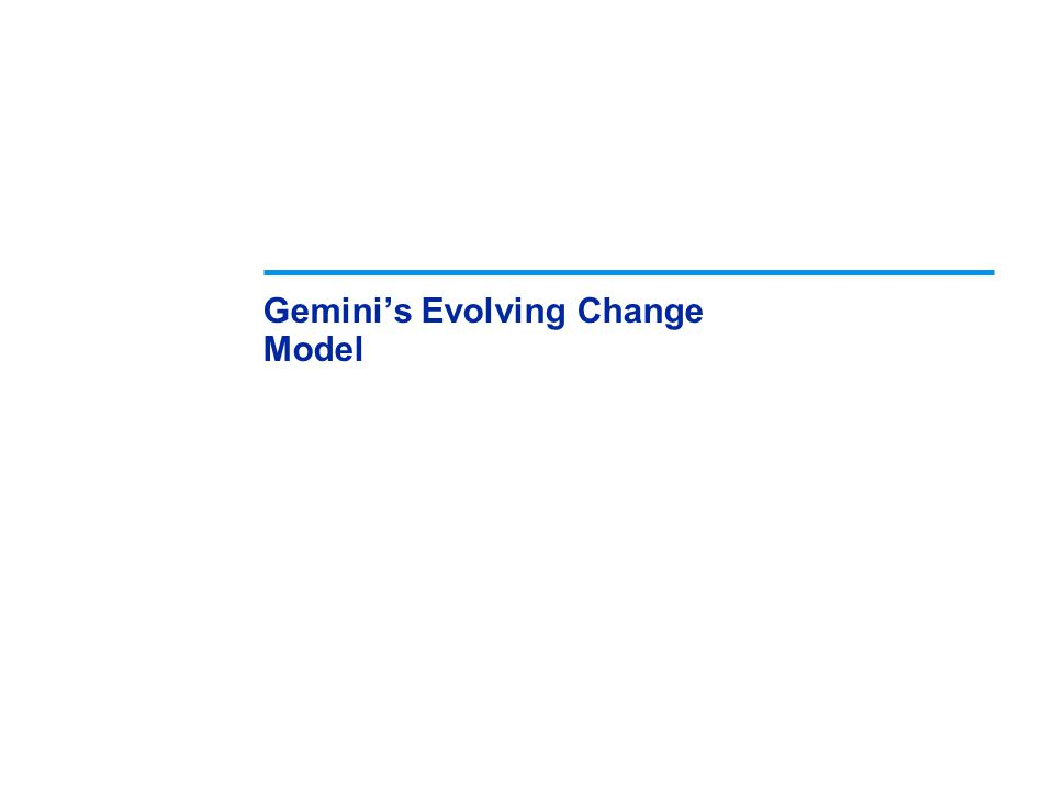 Gemini's Evolving Change Model