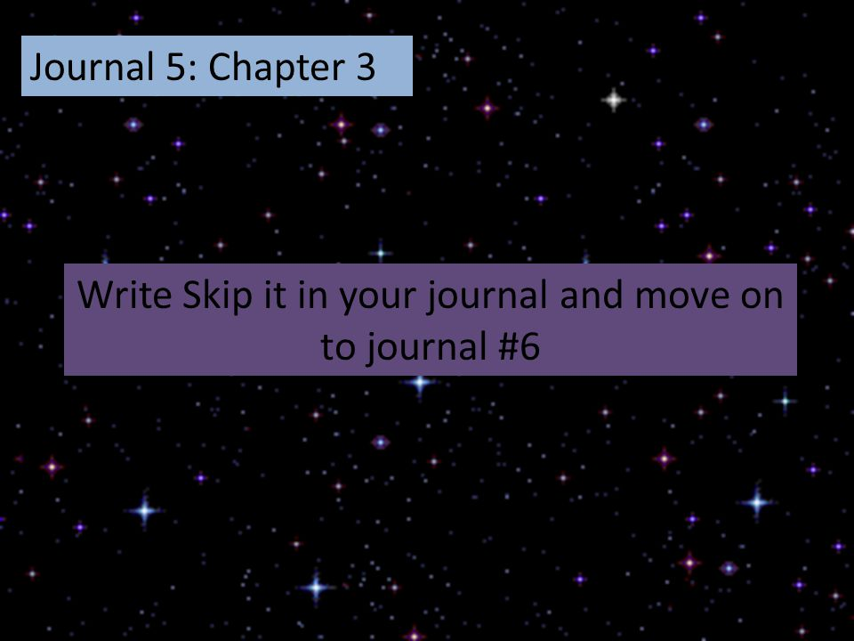 Write Skip it in your journal and move on to journal #6