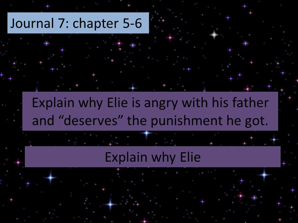 Journal 7: chapter 5-6 Explain why Elie is angry with his father and deserves the punishment he got.