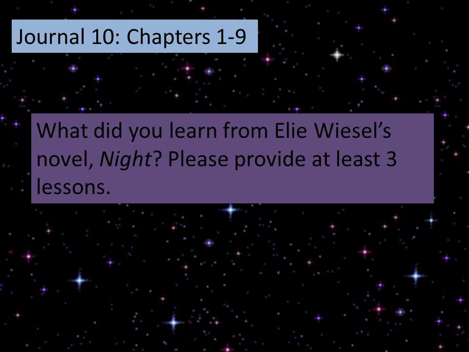 Journal 10: Chapters 1-9 What did you learn from Elie Wiesel's novel, Night.