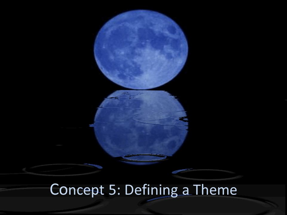 Concept 5: Defining a Theme