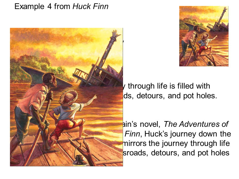 Example 4 from Huck Finn The subject/topic is . . . journey. The theme is . . .