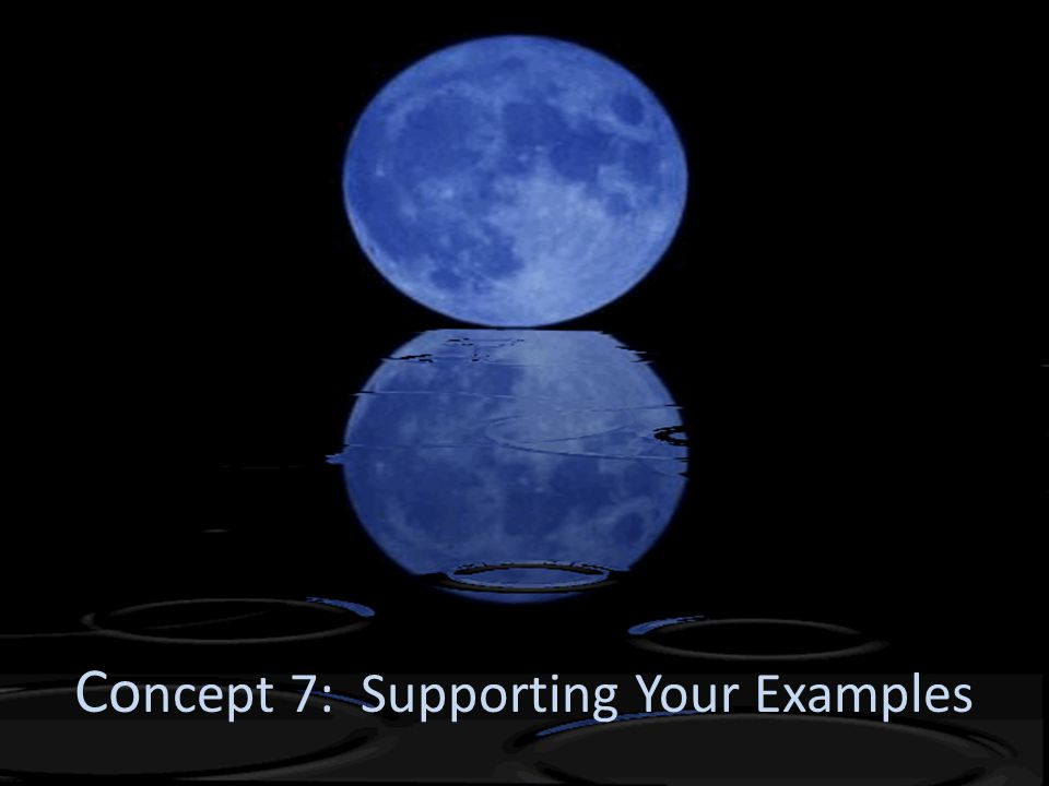 Concept 7: Supporting Your Examples