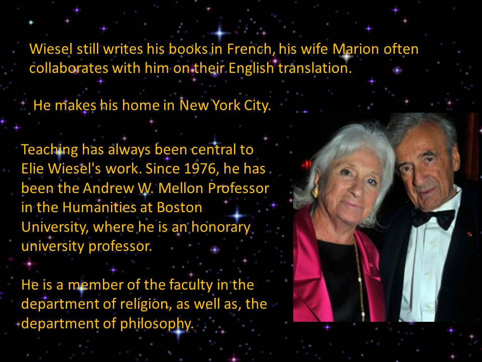 Wiesel still writes his books in French, his wife Marion often collaborates with him on their English translation.