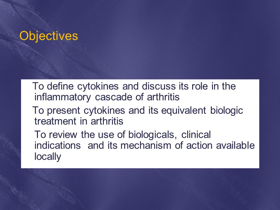 Objectives To define cytokines and discuss its role in the inflammatory cascade of arthritis.