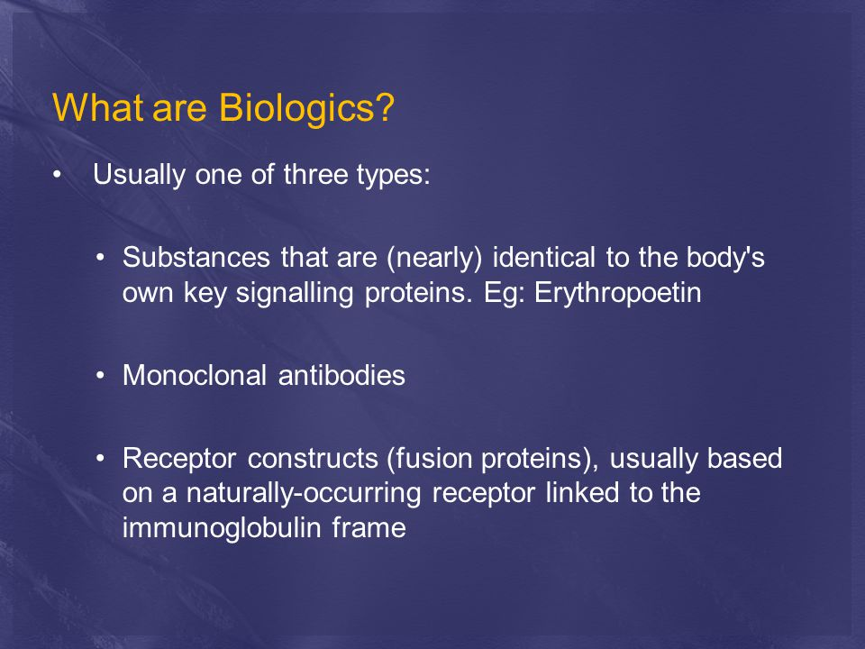 What are Biologics Usually one of three types: