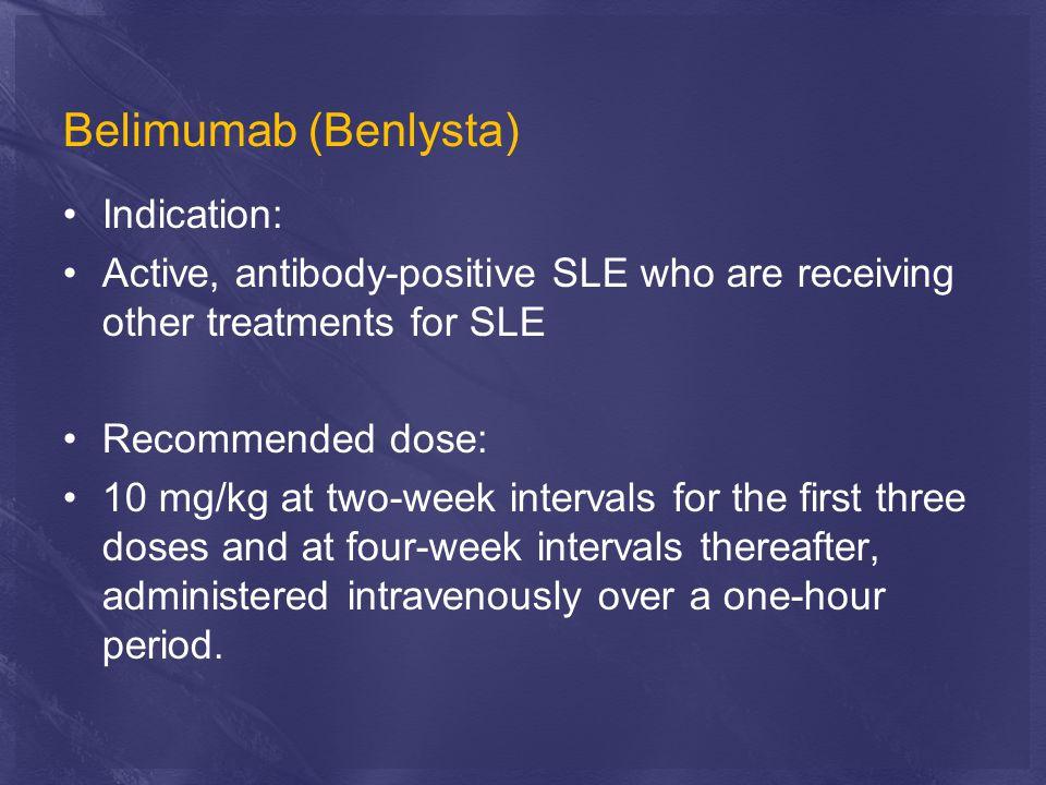 Belimumab (Benlysta) Indication: