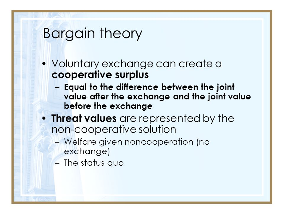 Bargain theory Voluntary exchange can create a cooperative surplus