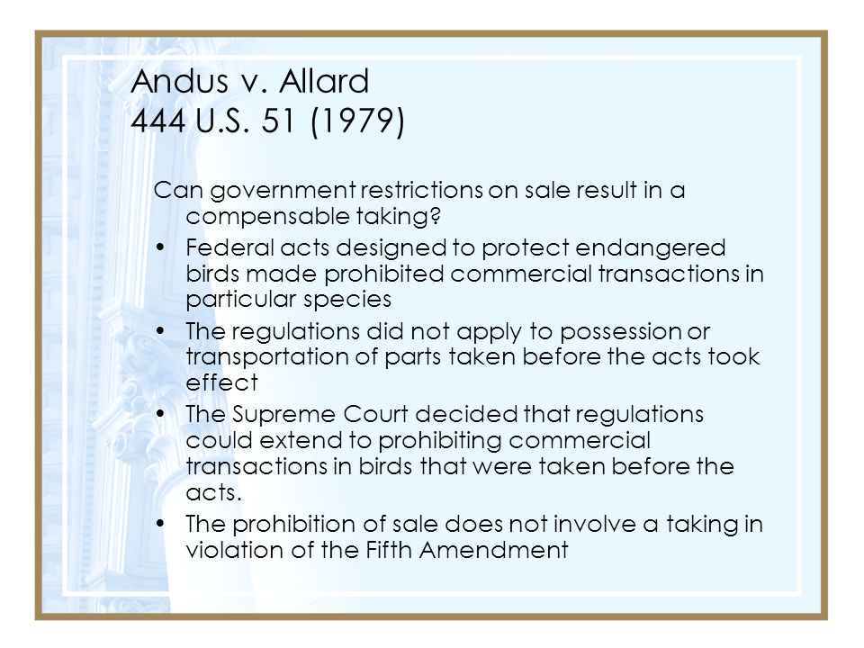Andus v. Allard 444 U.S. 51 (1979) Can government restrictions on sale result in a compensable taking