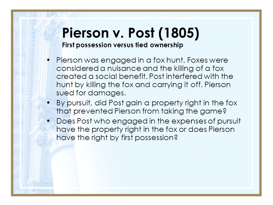 Pierson v. Post (1805) First possession versus tied ownership