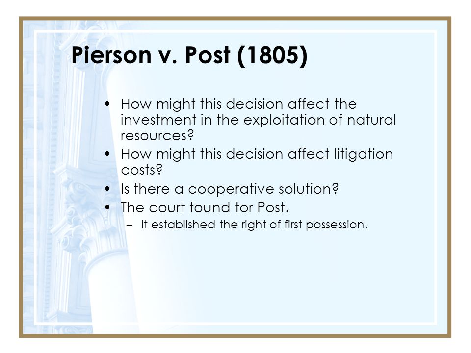 Pierson v. Post (1805) How might this decision affect the investment in the exploitation of natural resources