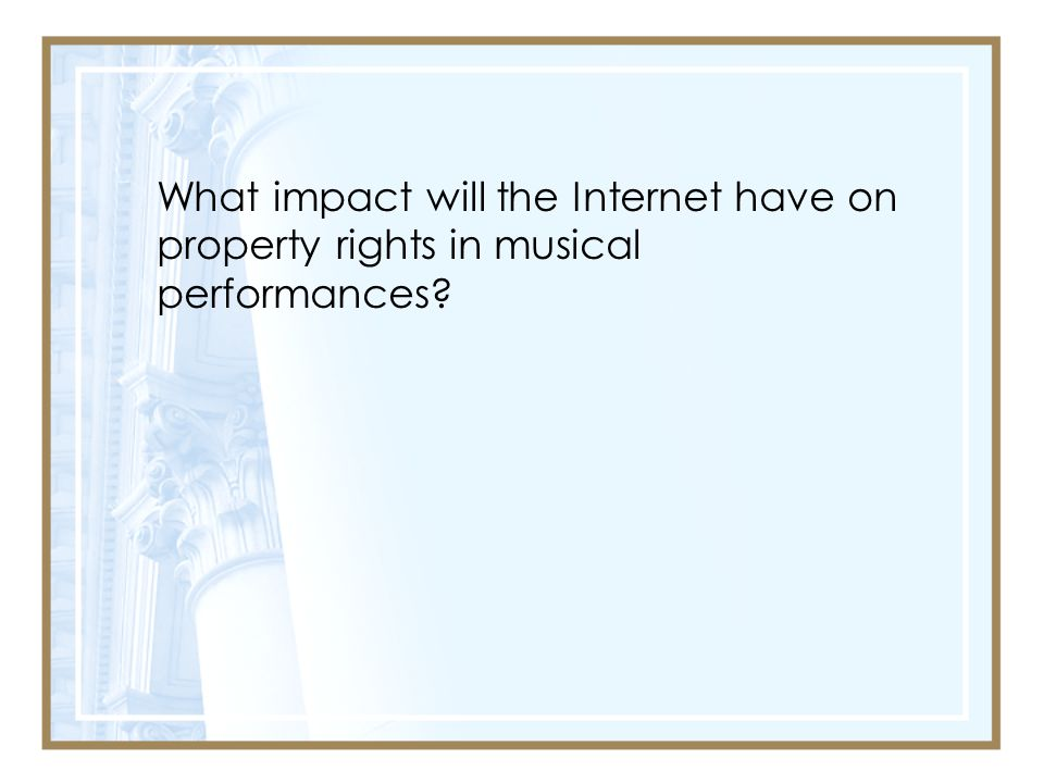 What impact will the Internet have on property rights in musical performances
