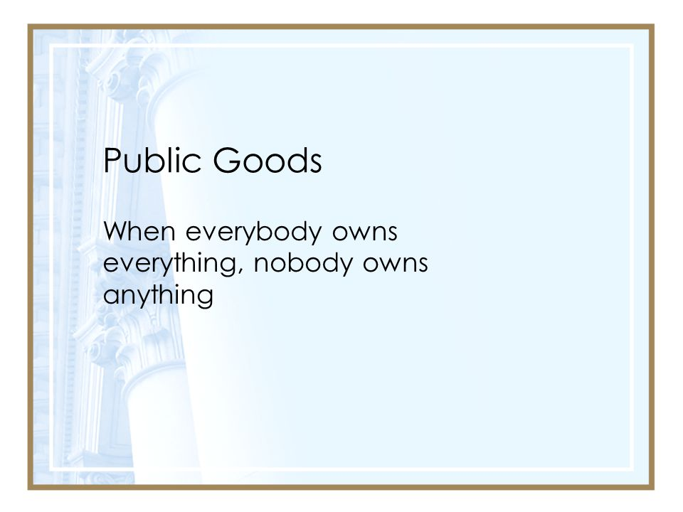 When everybody owns everything, nobody owns anything
