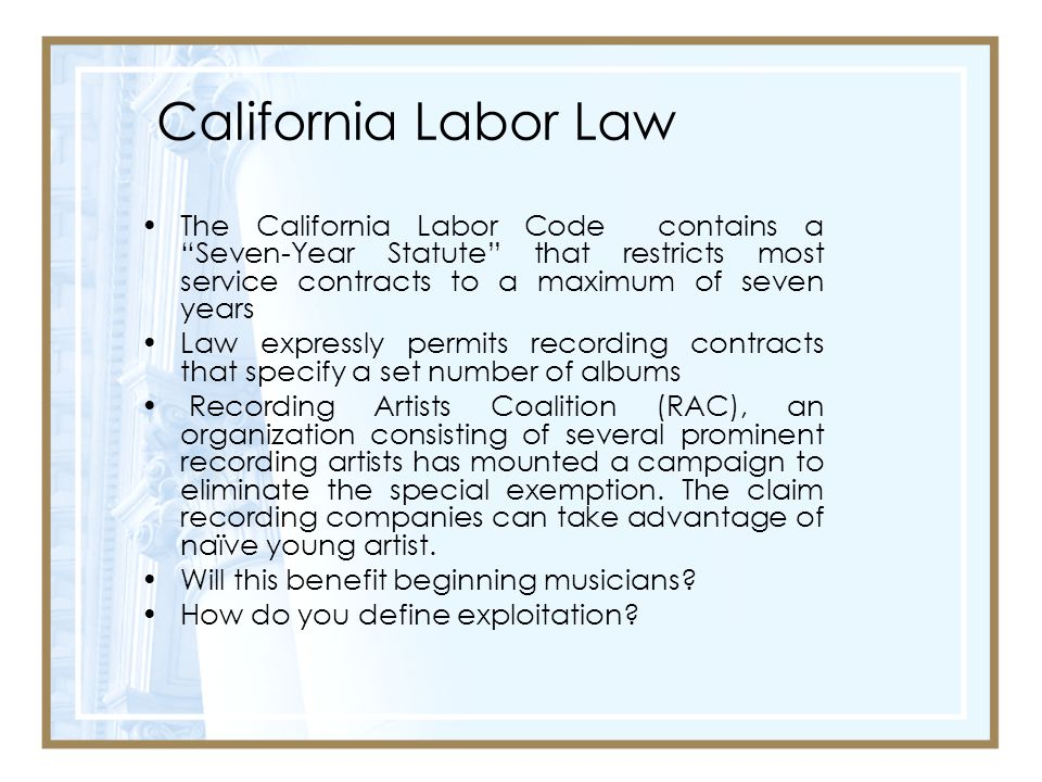 California Labor Law The California Labor Code contains a Seven-Year Statute that restricts most service contracts to a maximum of seven years.