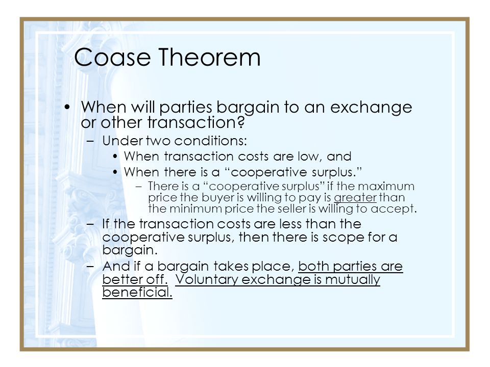 Coase Theorem When will parties bargain to an exchange or other transaction Under two conditions: