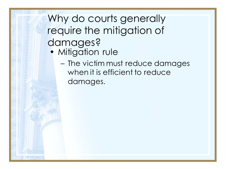 Why do courts generally require the mitigation of damages