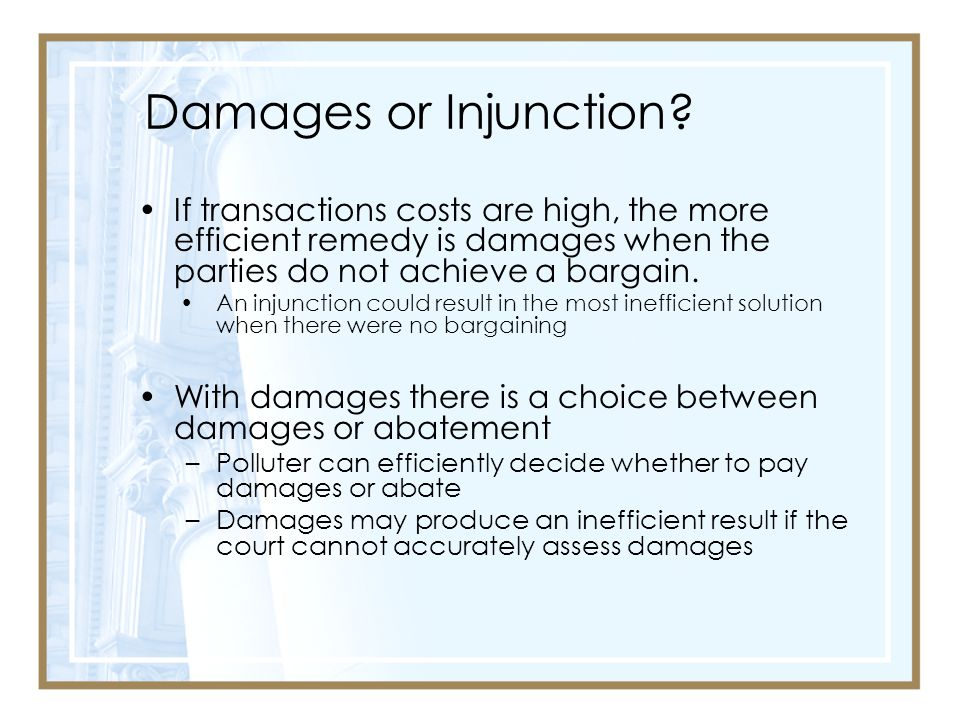 Damages or Injunction If transactions costs are high, the more efficient remedy is damages when the parties do not achieve a bargain.