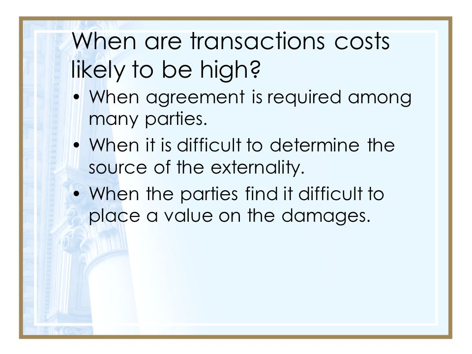 When are transactions costs likely to be high