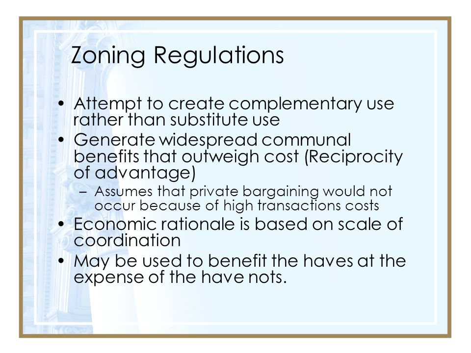 Zoning Regulations Attempt to create complementary use rather than substitute use.
