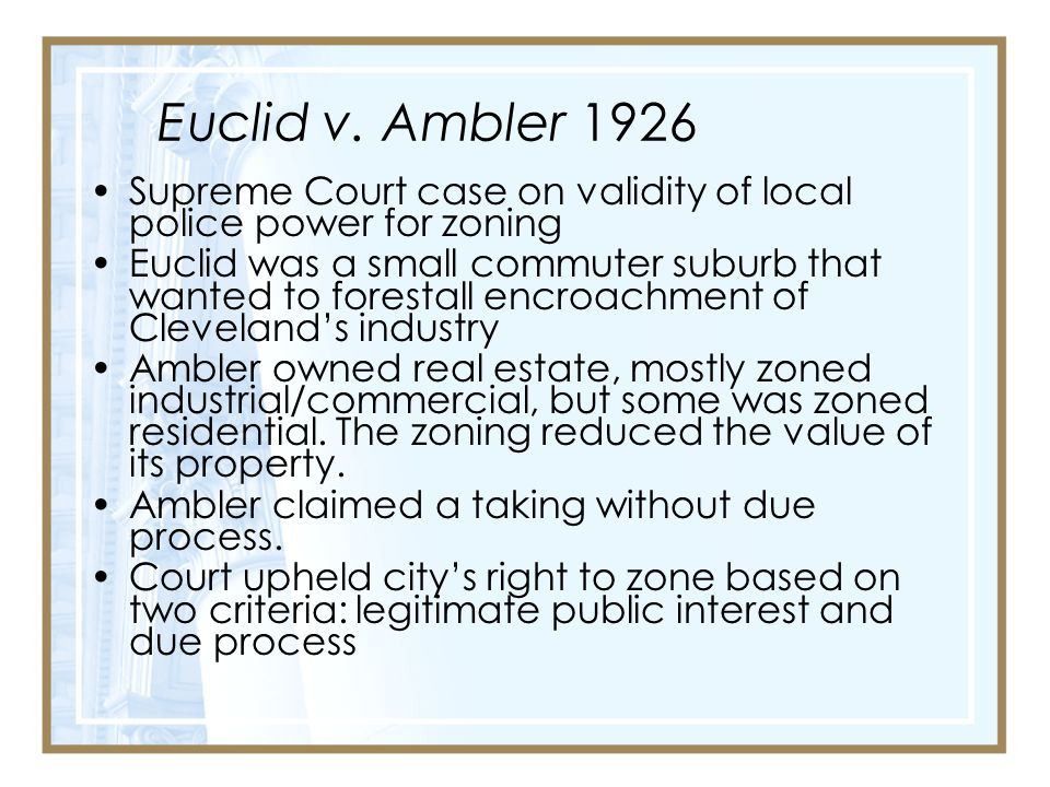 Euclid v. Ambler 1926 Supreme Court case on validity of local police power for zoning.