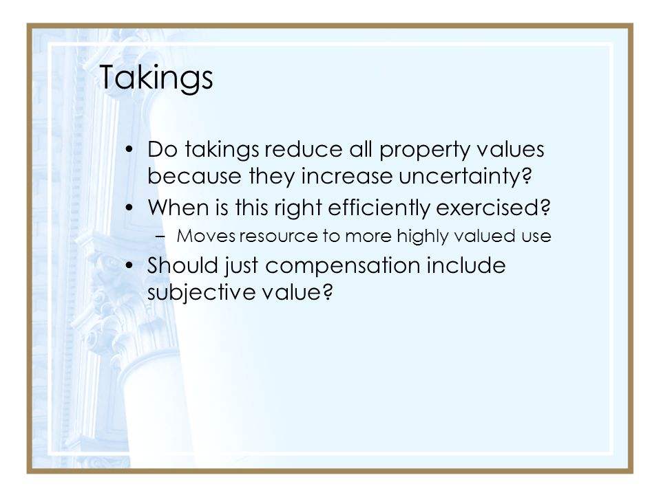 Takings Do takings reduce all property values because they increase uncertainty When is this right efficiently exercised