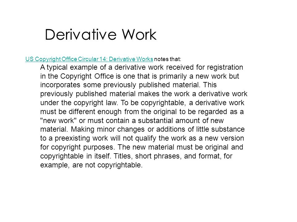 Derivative Work US Copyright Office Circular 14: Derivative Works notes that: