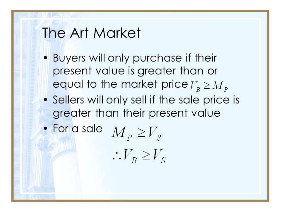 The Art Market Buyers will only purchase if their present value is greater than or equal to the market price.