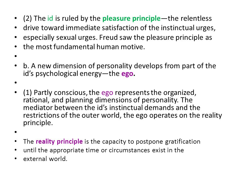 (2) The id is ruled by the pleasure principle—the relentless