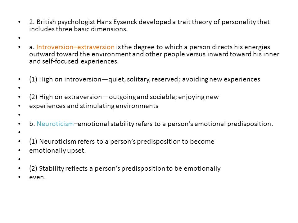 2. British psychologist Hans Eysenck developed a trait theory of personality that includes three basic dimensions.
