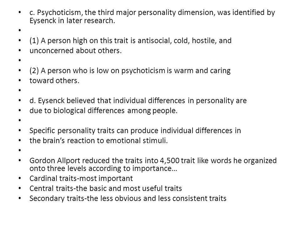 c. Psychoticism, the third major personality dimension, was identified by Eysenck in later research.
