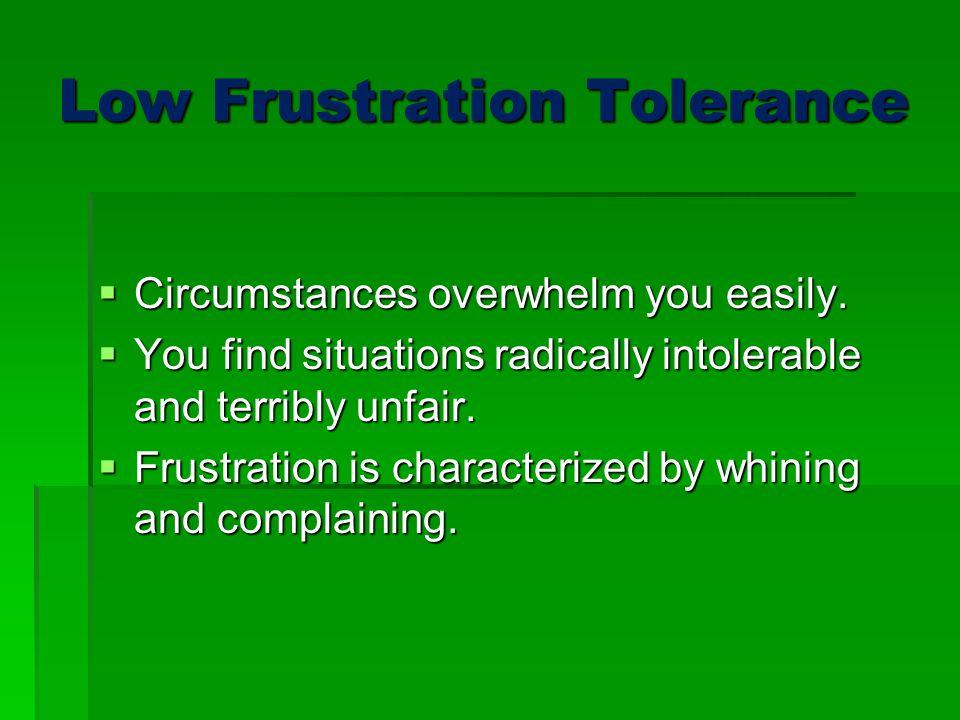 Low Frustration Tolerance