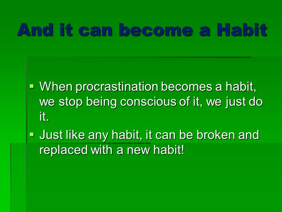 And it can become a Habit