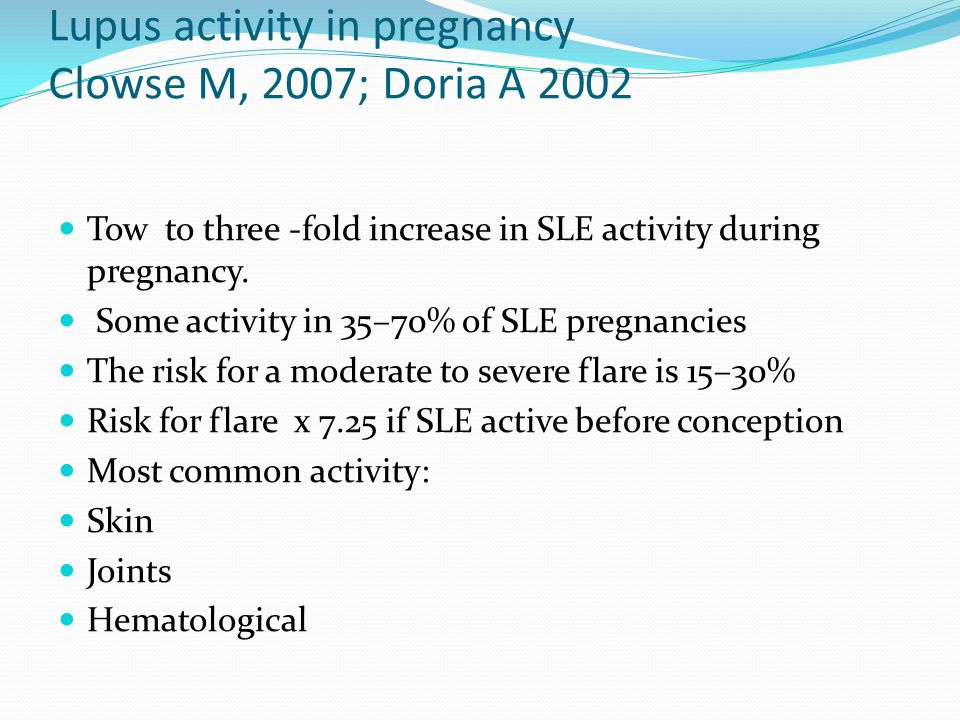 Lupus activity in pregnancy Clowse M, 2007; Doria A 2002