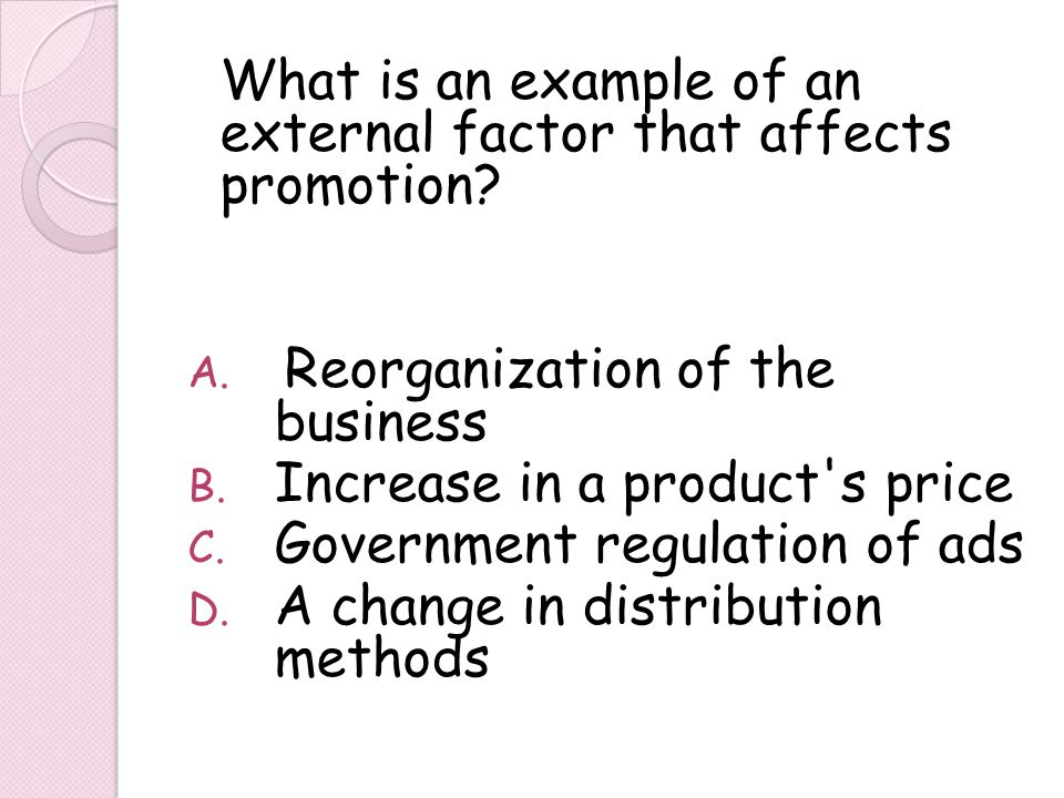What is an example of an external factor that affects promotion