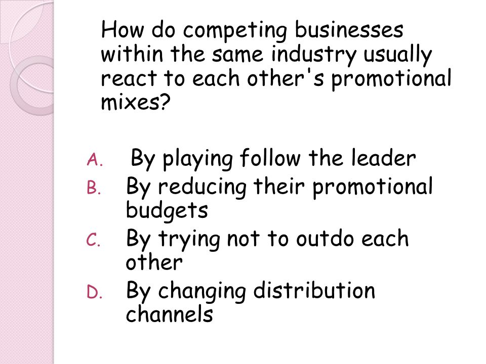 By playing follow the leader By reducing their promotional budgets