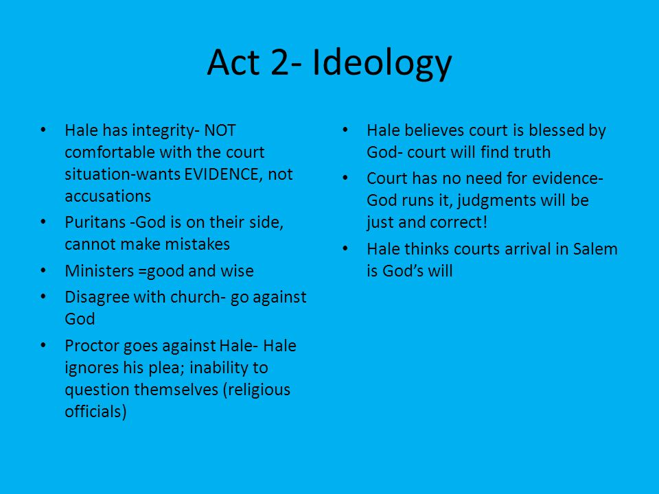Act 2- Ideology Hale has integrity- NOT comfortable with the court situation-wants EVIDENCE, not accusations.