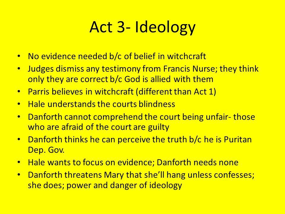 Act 3- Ideology No evidence needed b/c of belief in witchcraft