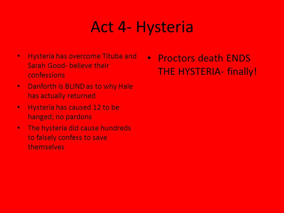 Act 4- Hysteria Proctors death ENDS THE HYSTERIA- finally!