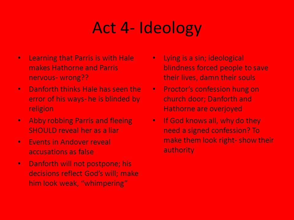Act 4- Ideology Learning that Parris is with Hale makes Hathorne and Parris nervous- wrong