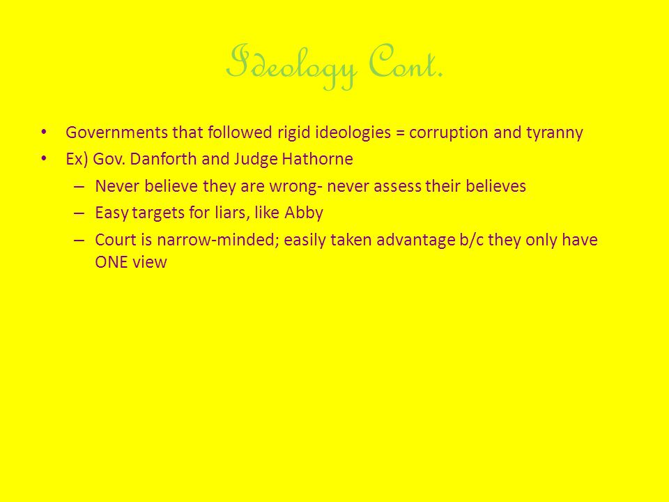 Ideology Cont. Governments that followed rigid ideologies = corruption and tyranny. Ex) Gov. Danforth and Judge Hathorne.