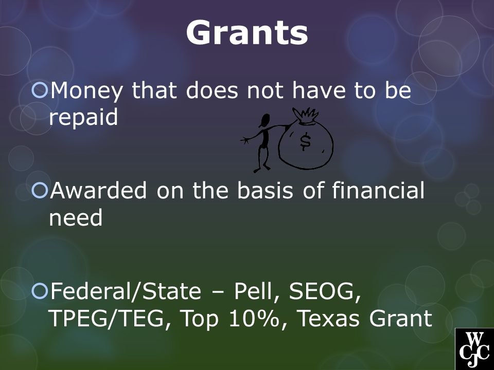Grants Money that does not have to be repaid