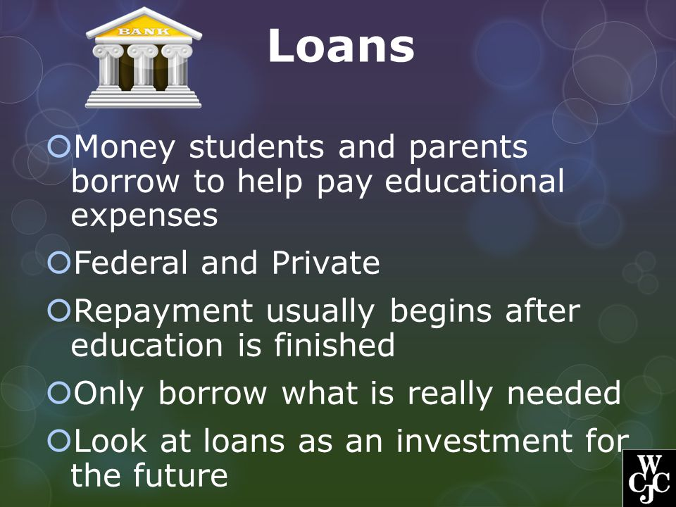 Loans Money students and parents borrow to help pay educational expenses. Federal and Private.