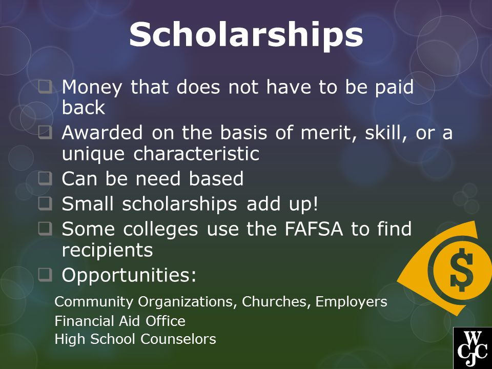 Scholarships Money that does not have to be paid back