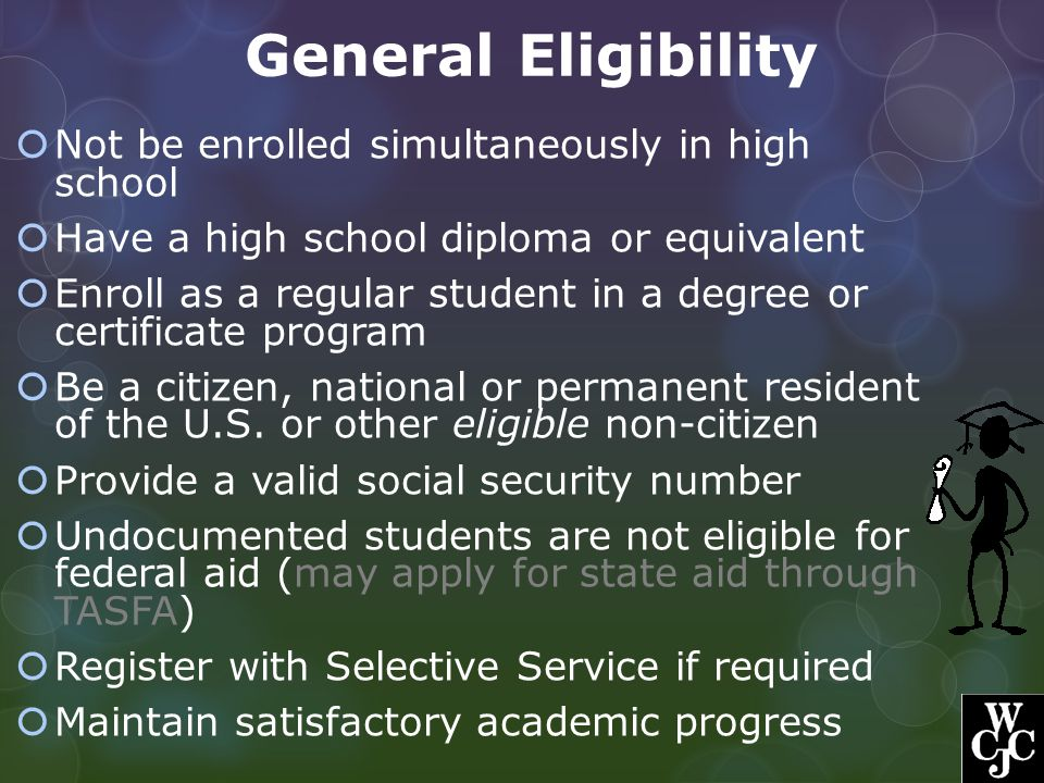 General Eligibility Not be enrolled simultaneously in high school