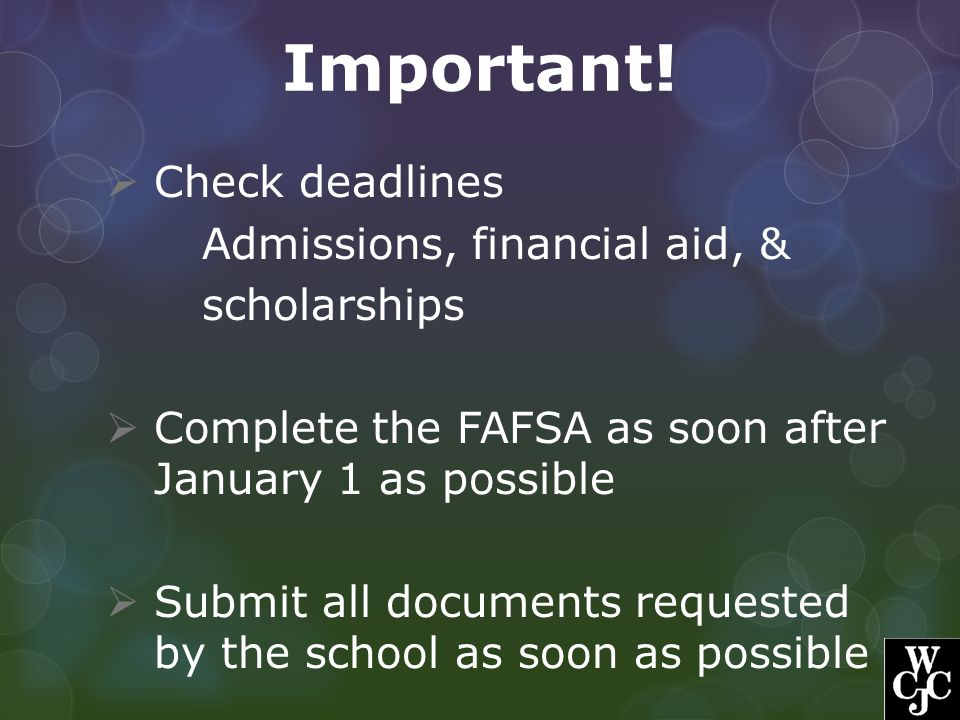 Important! Check deadlines Admissions, financial aid, & scholarships