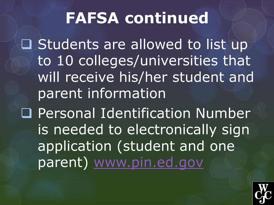 FAFSA continued Students are allowed to list up to 10 colleges/universities that will receive his/her student and parent information.
