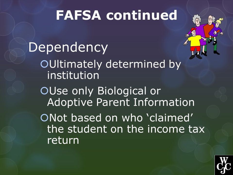 FAFSA continued Dependency Ultimately determined by institution
