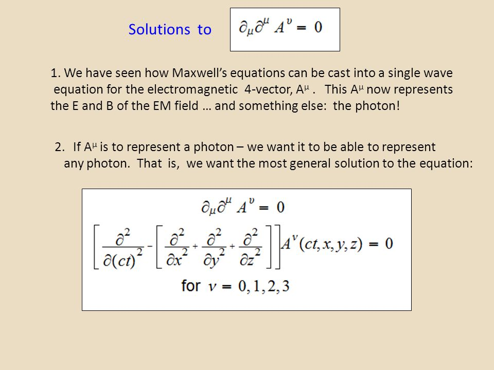 Solutions to 1. We have seen how Maxwell's equations can be cast into a single wave.