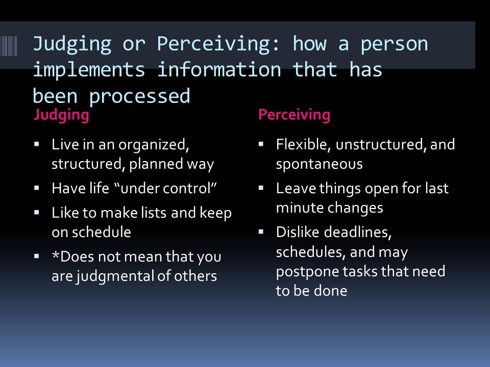 Judging or Perceiving: how a person implements information that has been processed